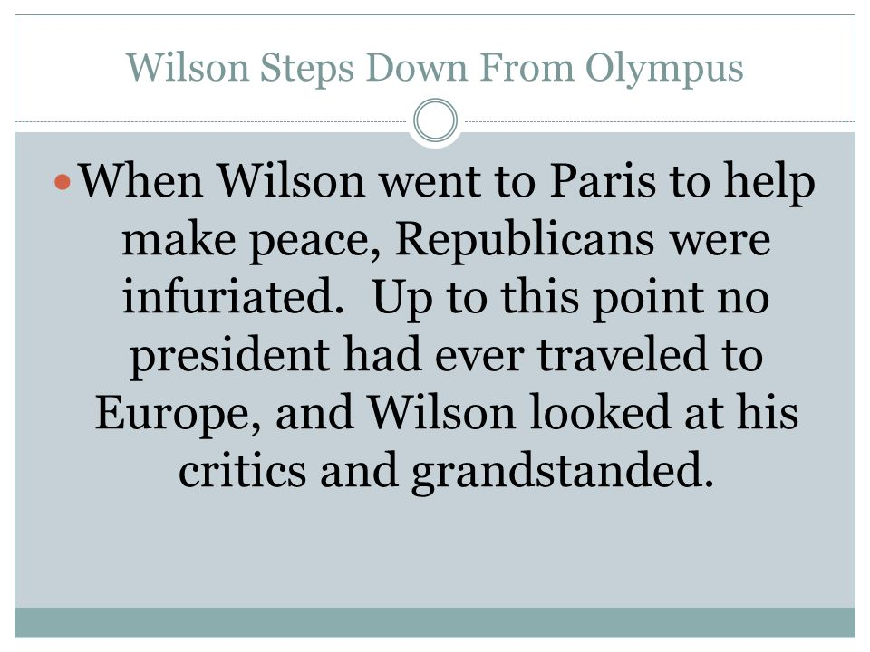 Wilson Steps Down From Olympus When Wilson went to Paris to help make peace, Republicans were infuriated.