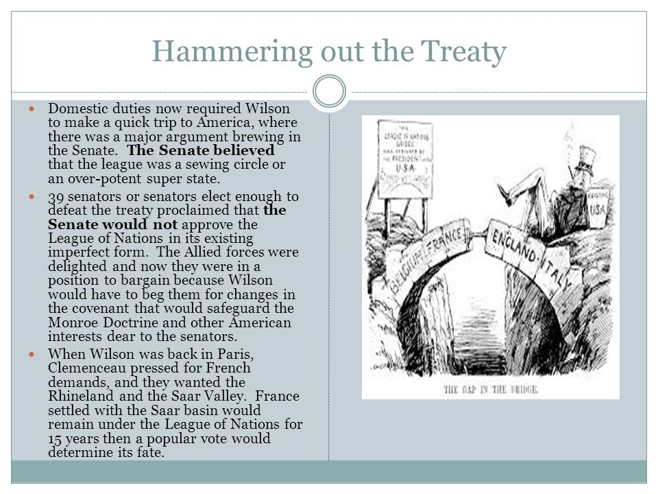 Hammering out the Treaty Domestic duties now required Wilson to make a quick trip to America, where there was a major argument brewing in the Senate.