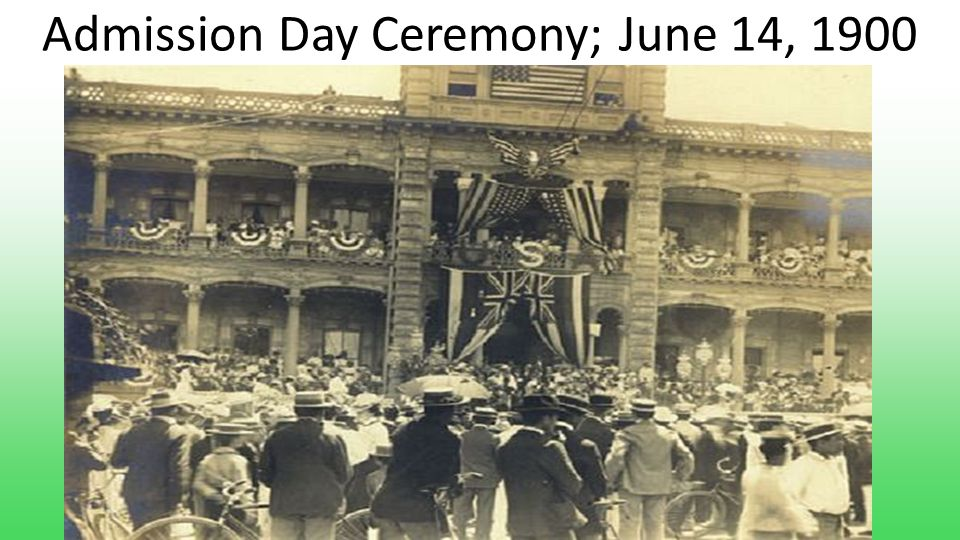 Admission Day Ceremony; June 14, 1900