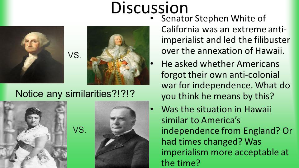 Discussion Senator Stephen White of California was an extreme anti- imperialist and led the filibuster over the annexation of Hawaii. He asked whether