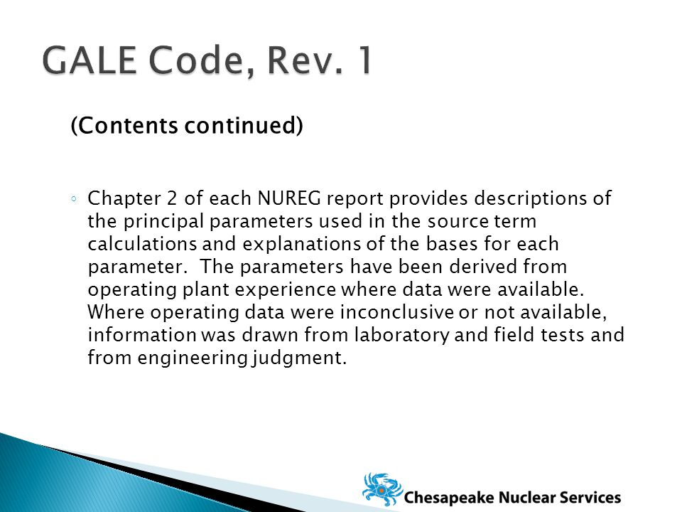 (Contents continued) ◦ Chapter 2 of each NUREG report provides descriptions of the principal parameters used in the source term calculations and explanations of the bases for each parameter.