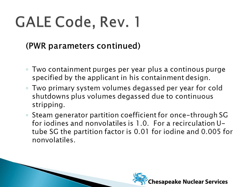 (PWR parameters continued) ◦ Two containment purges per year plus a continous purge specified by the applicant in his containment design.