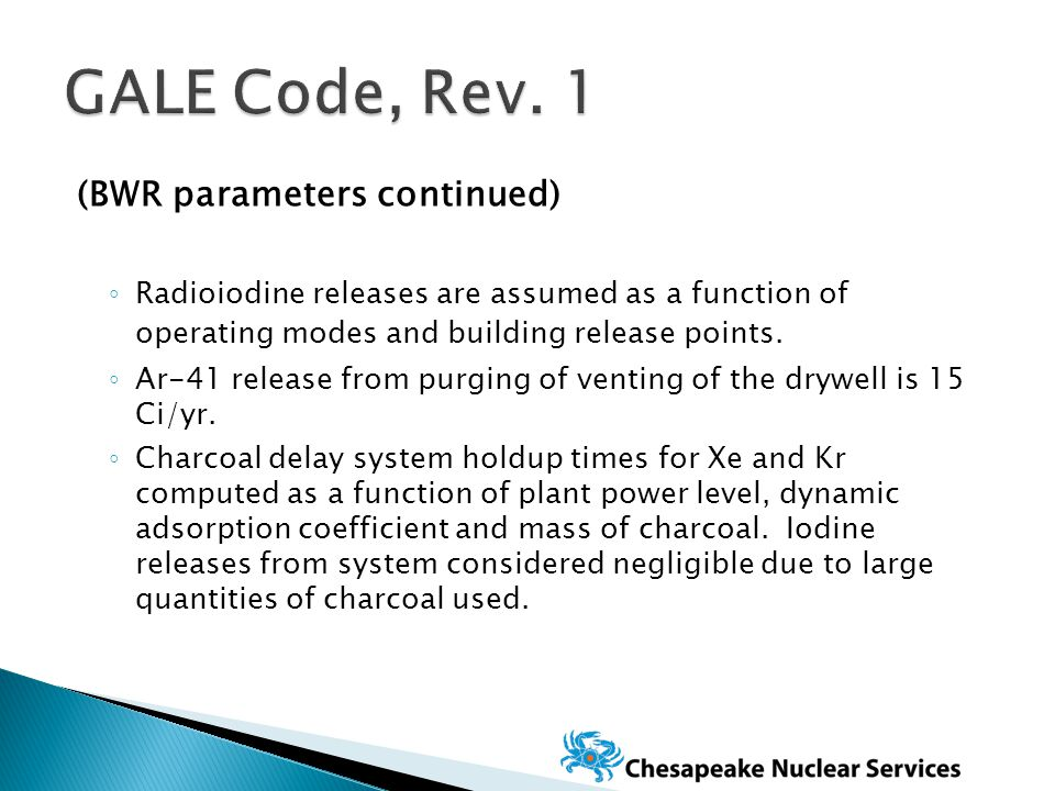 (BWR parameters continued) ◦ Radioiodine releases are assumed as a function of operating modes and building release points.
