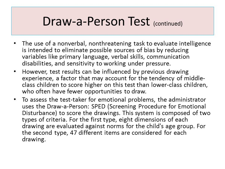 Draw-a-Person Test (continued) The use of a nonverbal, nonthreatening task to evaluate intelligence is intended to eliminate possible sources of bias