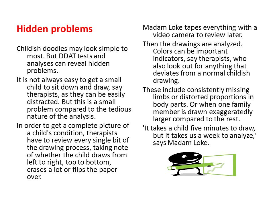 Hidden problems Childish doodles may look simple to most. But DDAT tests and analyses can reveal hidden problems. It is not always easy to get a small