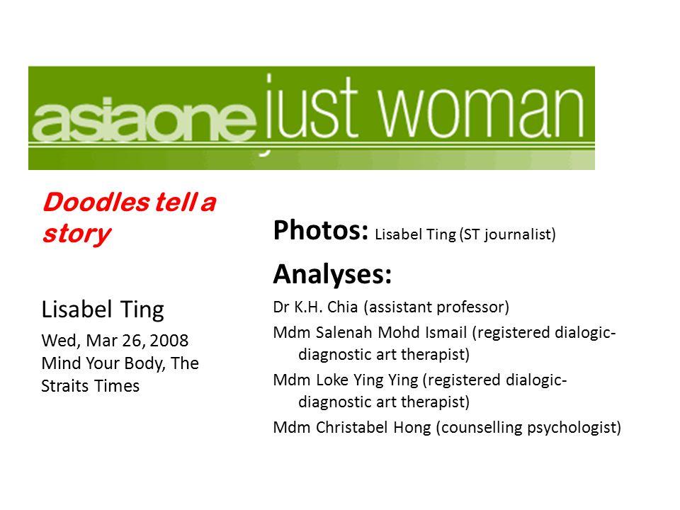 Photos: Lisabel Ting (ST journalist) Analyses: Dr K.H. Chia (assistant professor) Mdm Salenah Mohd Ismail (registered dialogic- diagnostic art therapi