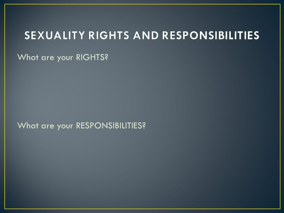 What are your RIGHTS? What are your RESPONSIBILITIES?