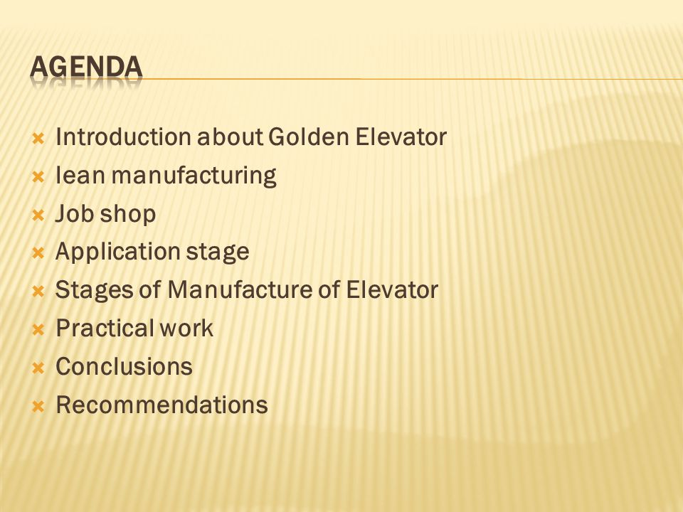  Introduction about Golden Elevator  lean manufacturing  Job shop  Application stage  Stages of Manufacture of Elevator  Practical work  Conclusions  Recommendations