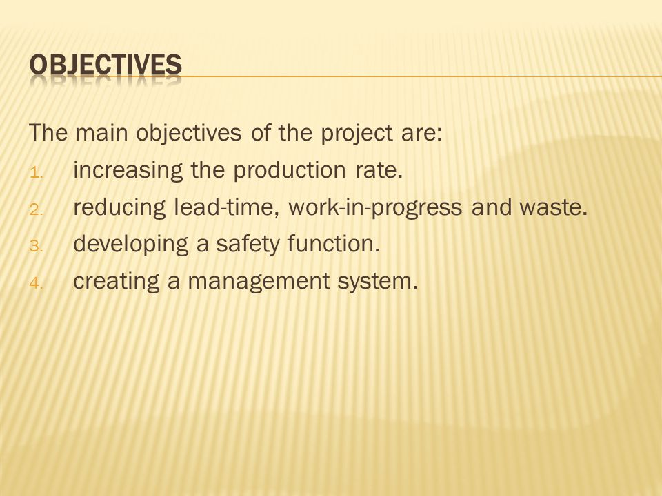 The main objectives of the project are: 1. increasing the production rate.