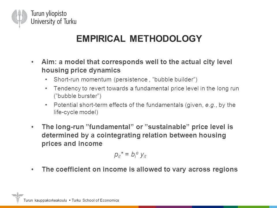 Turun kauppakorkeakoulu  Turku School of Economics EMPIRICAL METHODOLOGY Aim: a model that corresponds well to the actual city level housing price dy