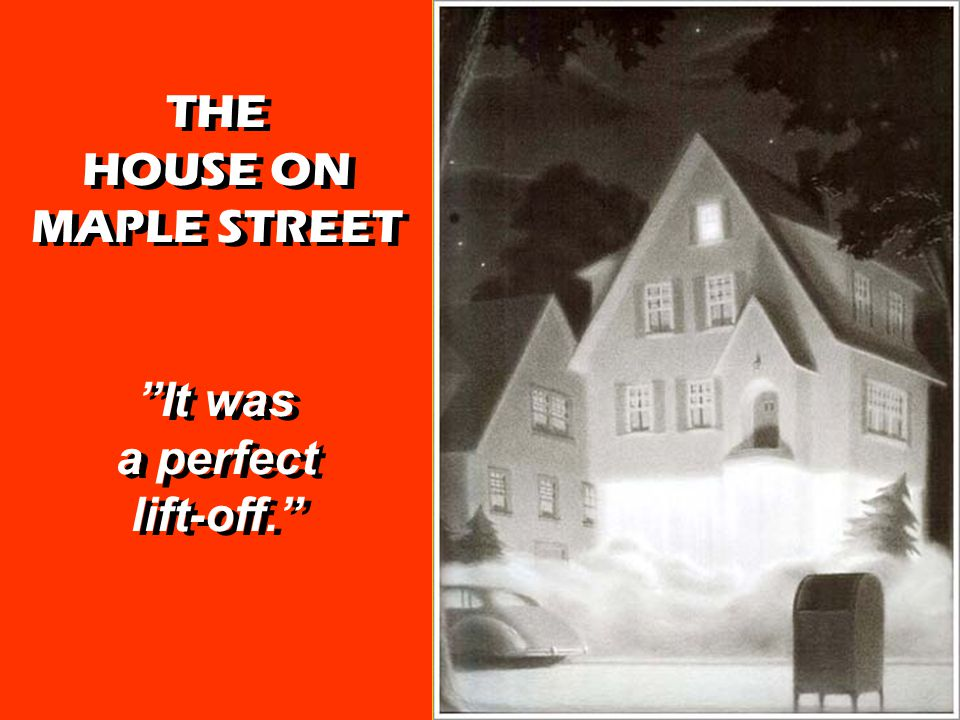 THE HOUSE ON MAPLE STREET It was a perfect lift-off. THE HOUSE ON MAPLE STREET It was a perfect lift-off.