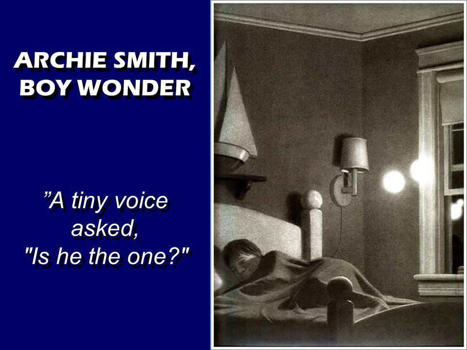 ARCHIE SMITH, BOY WONDER A tiny voice asked, Is he the one? ARCHIE SMITH, BOY WONDER A tiny voice asked, Is he the one?