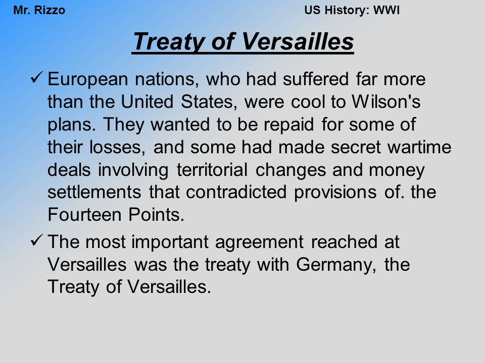 Mr. RizzoUS History: WWI Treaty of Versailles European nations, who had suffered far more than the United States, were cool to Wilson's plans. They wa