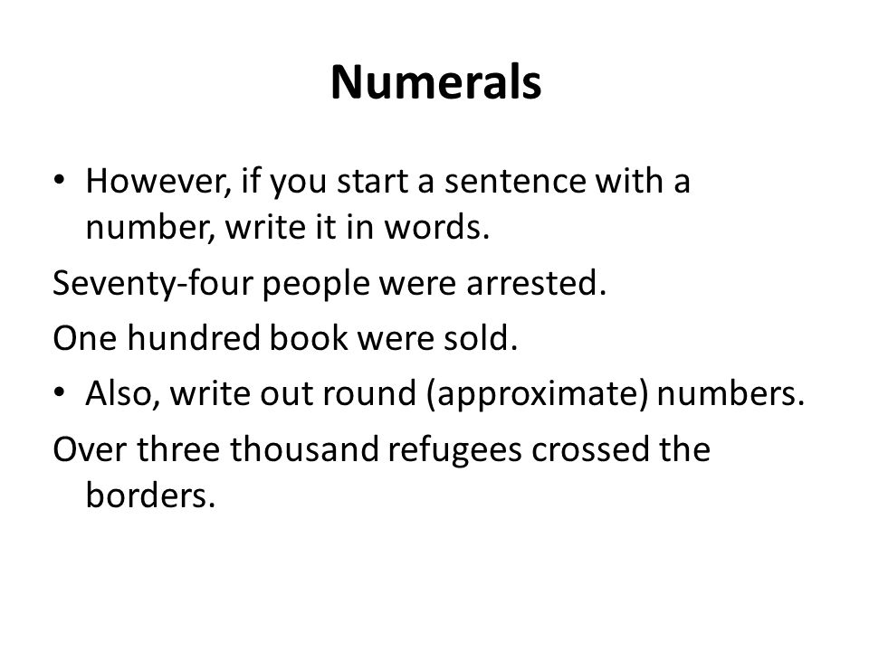 Numerals However, if you start a sentence with a number, write it in words.
