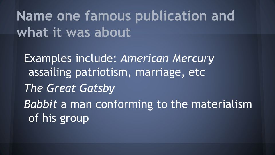 Name one famous publication and what it was about Examples include: American Mercury assailing patriotism, marriage, etc The Great Gatsby Babbit a man