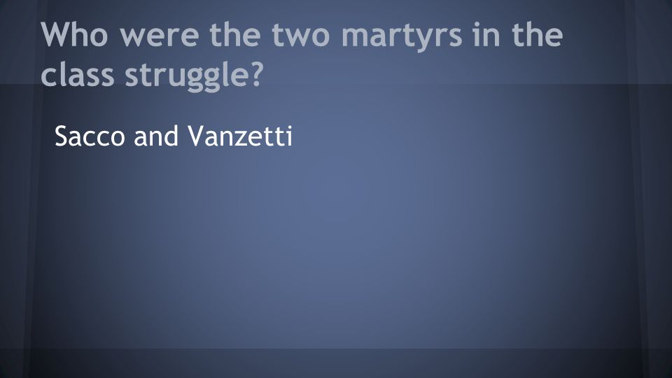 Who were the two martyrs in the class struggle? Sacco and Vanzetti