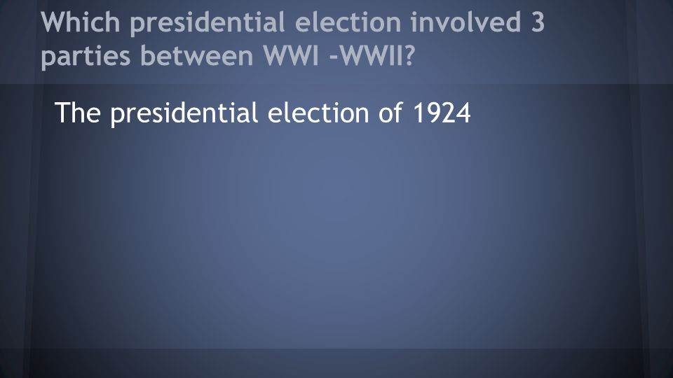 Which presidential election involved 3 parties between WWI -WWII? The presidential election of 1924