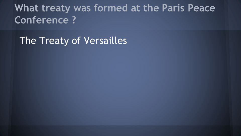 What treaty was formed at the Paris Peace Conference ? The Treaty of Versailles