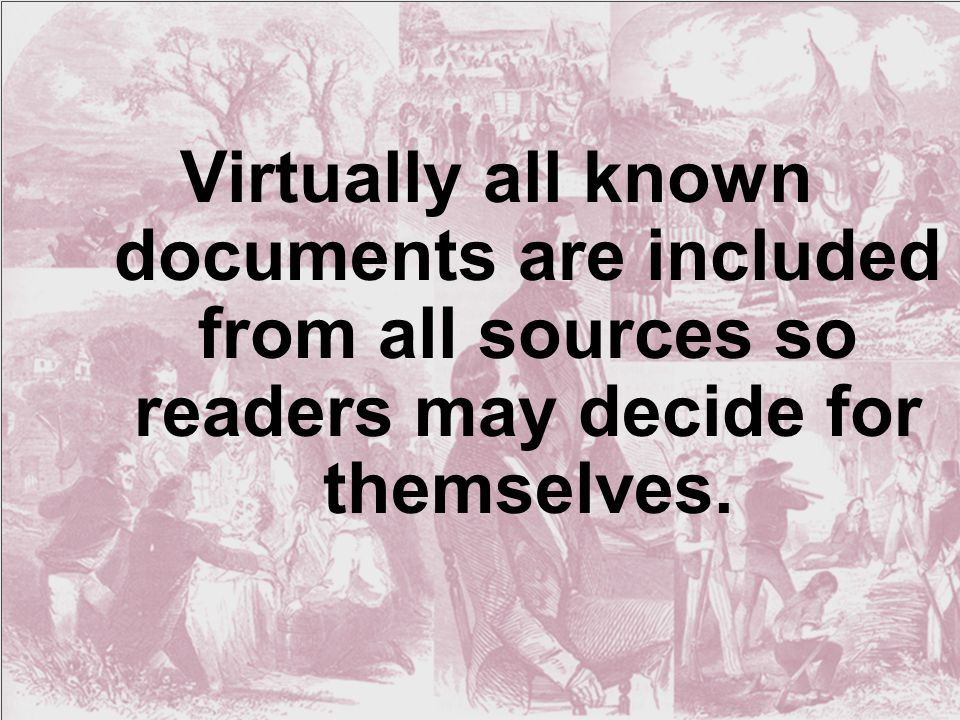 Virtually all known documents are included from all sources so readers may decide for themselves.