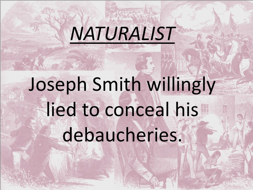 NATURALIST Joseph Smith willingly lied to conceal his debaucheries.