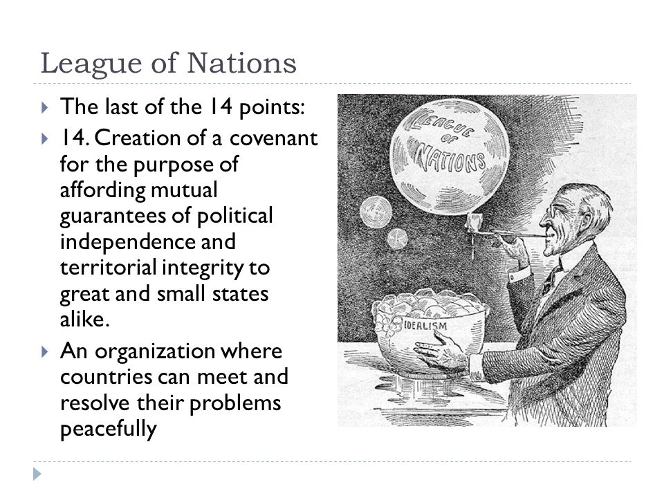 League of Nations  The last of the 14 points:  14.