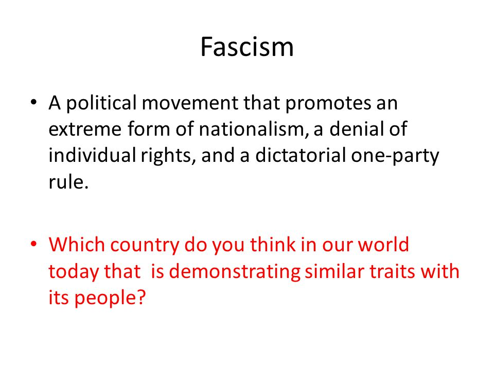 Fascism A political movement that promotes an extreme form of nationalism, a denial of individual rights, and a dictatorial one-party rule. Which coun