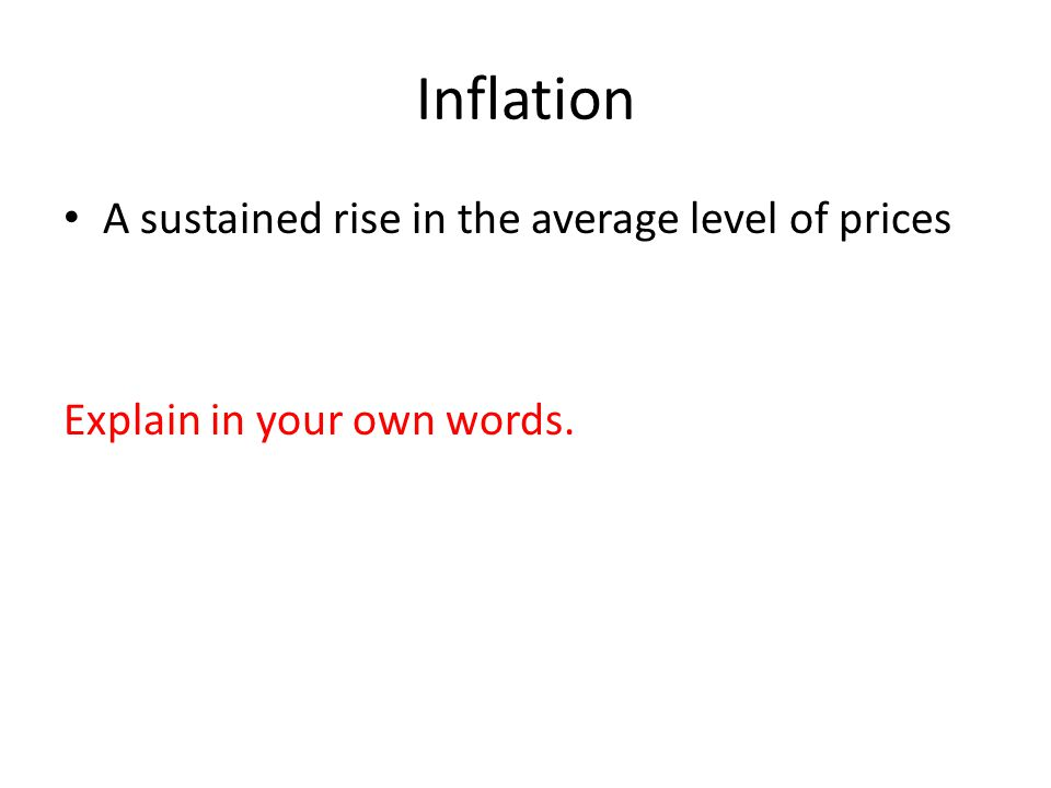 Inflation A sustained rise in the average level of prices Explain in your own words.