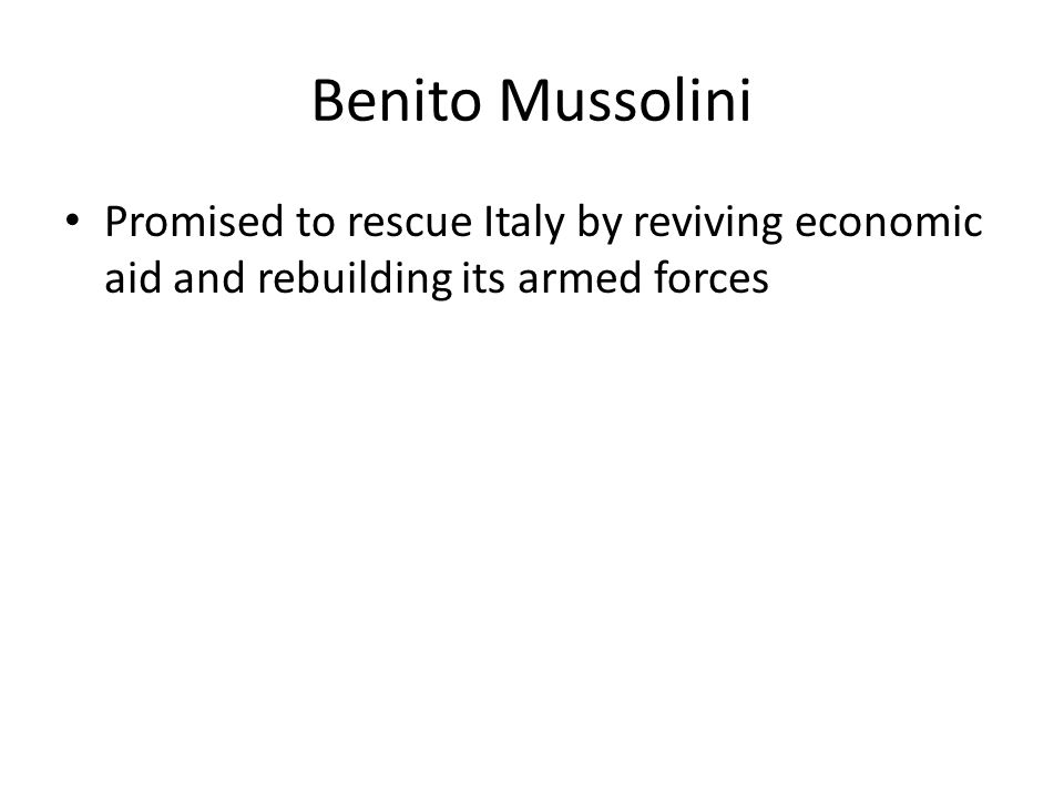 Benito Mussolini Promised to rescue Italy by reviving economic aid and rebuilding its armed forces