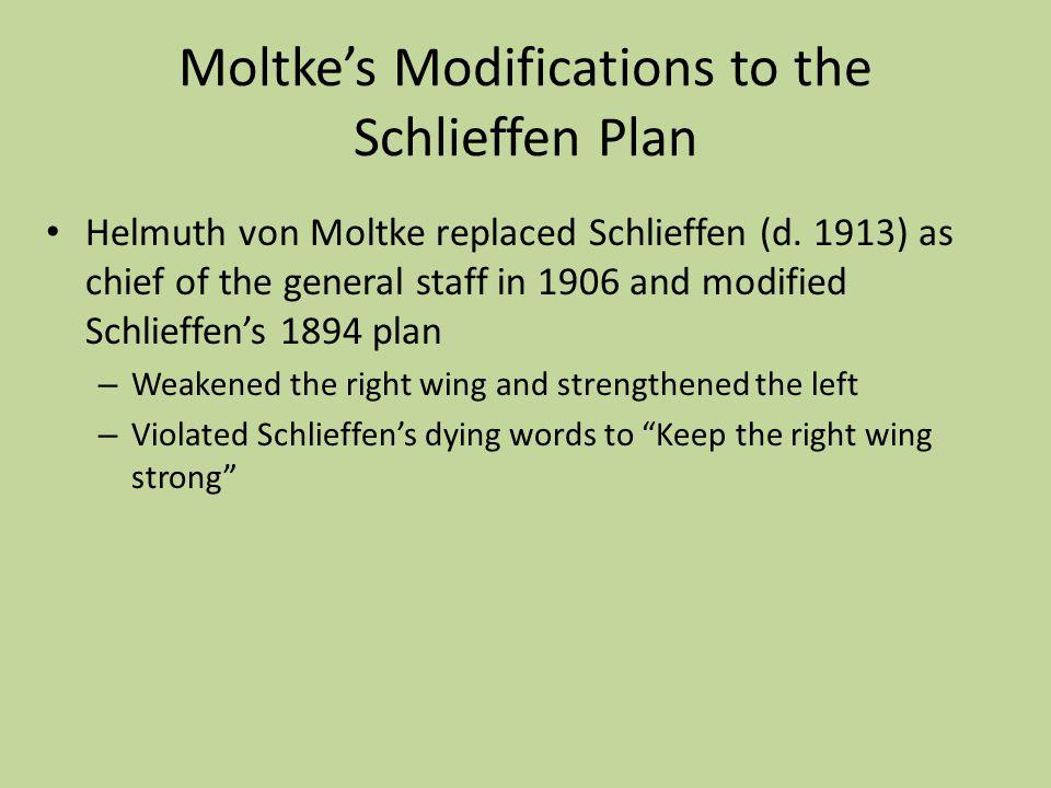 Moltke's Modifications to the Schlieffen Plan Helmuth von Moltke replaced Schlieffen (d.