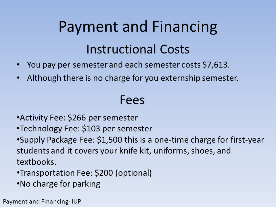 Payment and Financing You pay per semester and each semester costs $7,613.