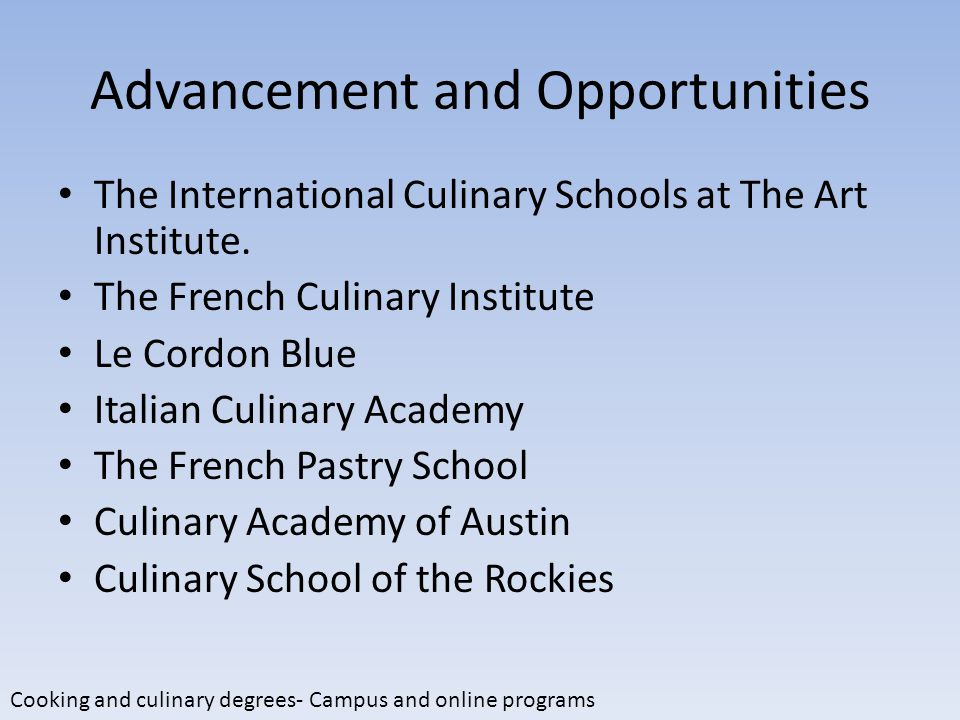Advancement and Opportunities The International Culinary Schools at The Art Institute.