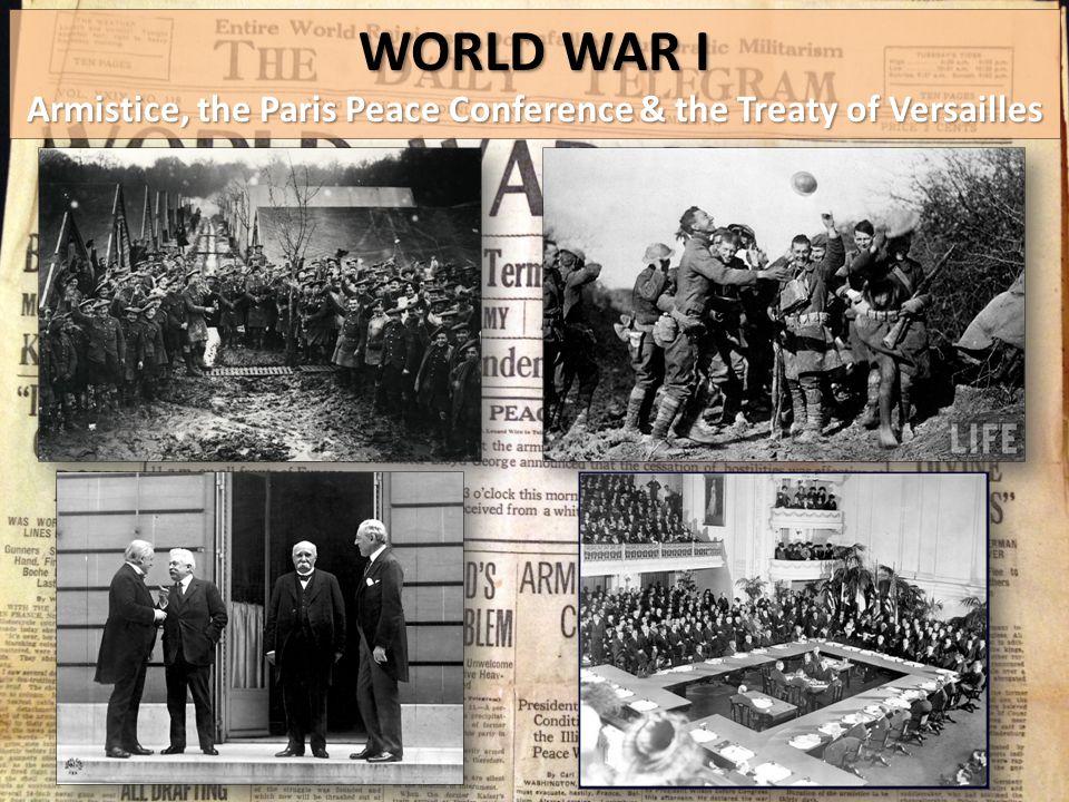 WORLD WAR I Armistice, the Paris Peace Conference & the Treaty of Versailles
