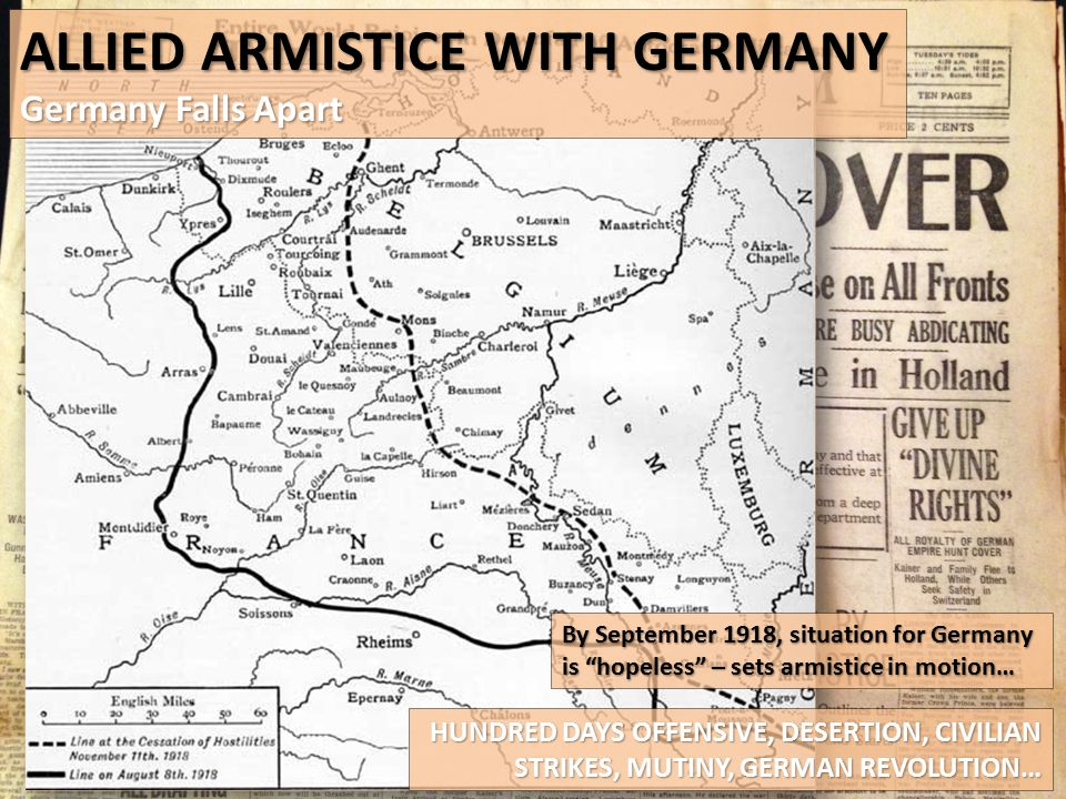 """ALLIED ARMISTICE WITH GERMANY Germany Falls Apart By September 1918, situation for Germany is """"hopeless"""" – sets armistice in motion… HUNDRED DAYS OFFE"""