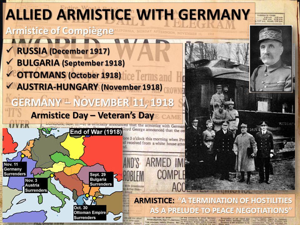 "ALLIED ARMISTICE WITH GERMANY Armistice of Compiègne ARMISTICE: ""A TERMINATION OF HOSTILITIES AS A PRELUDE TO PEACE NEGOTIATIONS"" RUSSIA (December 191"