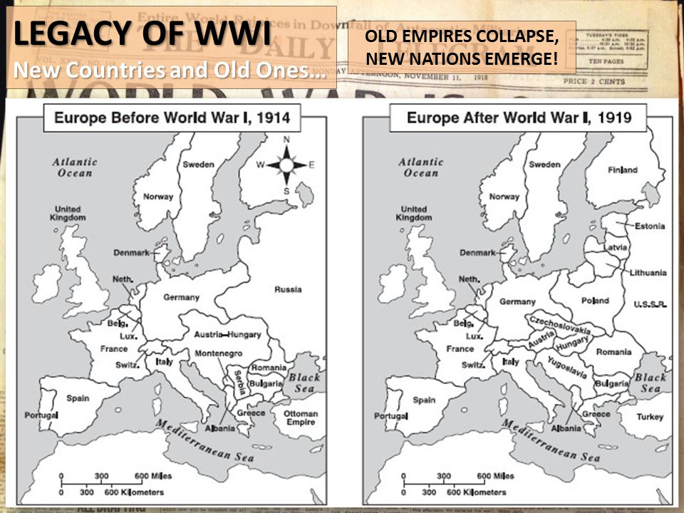 LEGACY OF WWI New Countries and Old Ones… OLD EMPIRES COLLAPSE, NEW NATIONS EMERGE!
