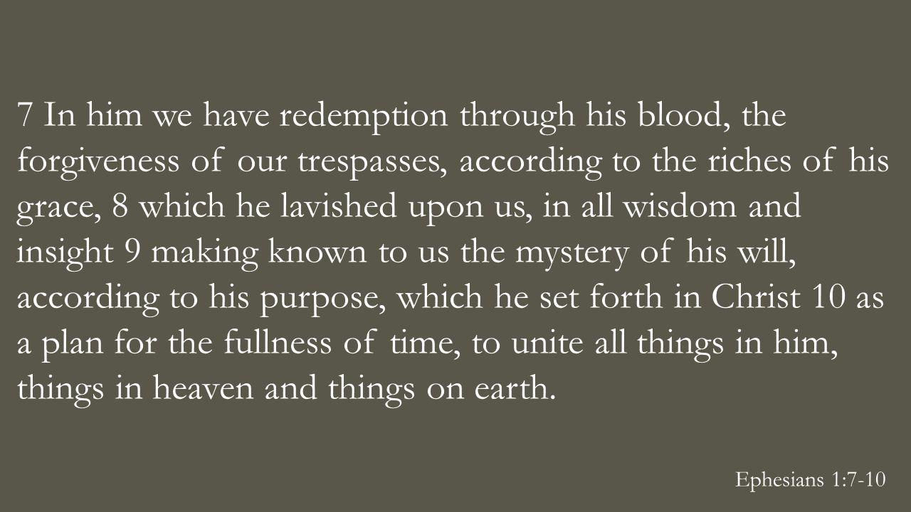 7 In him we have redemption through his blood, the forgiveness of our trespasses, according to the riches of his grace, 8 which he lavished upon us, i