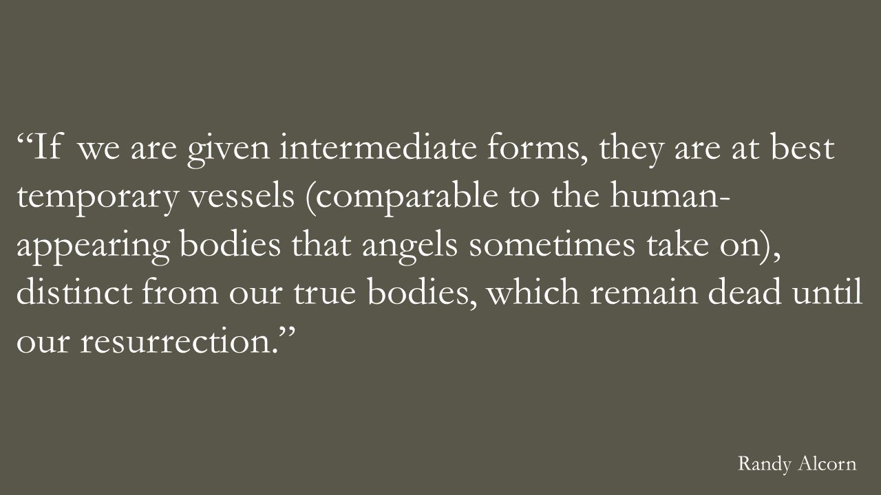 """If we are given intermediate forms, they are at best temporary vessels (comparable to the human- appearing bodies that angels sometimes take on), dis"