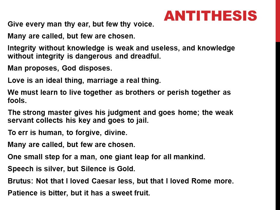 ANTITHESIS Give every man thy ear, but few thy voice.