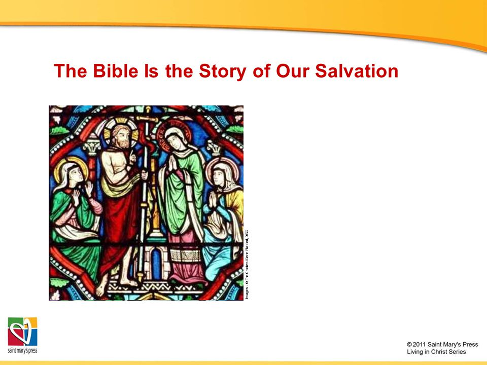 Images - © The Crosiers/Gene Plaisted, OSC The Bible Is the Story of Our Salvation