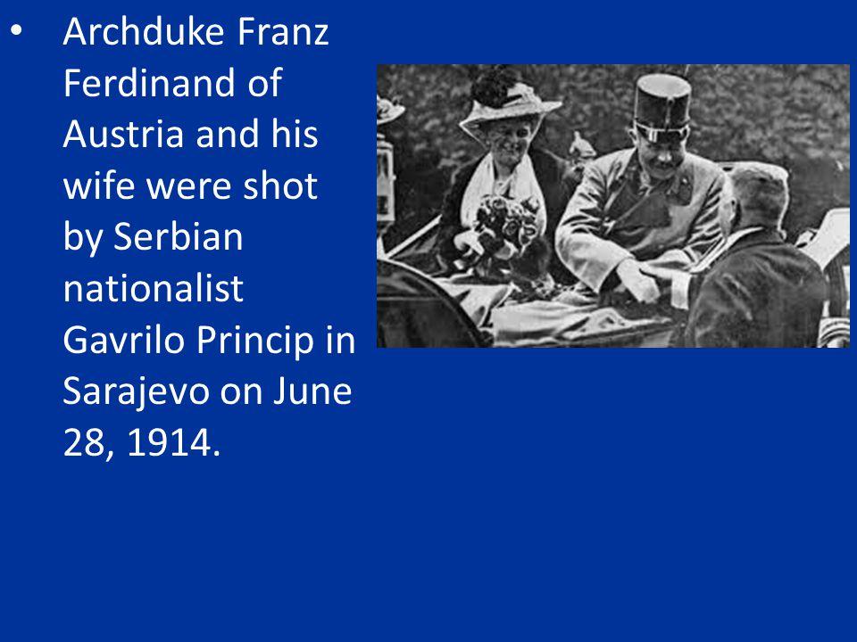 Archduke Franz Ferdinand of Austria and his wife were shot by Serbian nationalist Gavrilo Princip in Sarajevo on June 28, 1914.