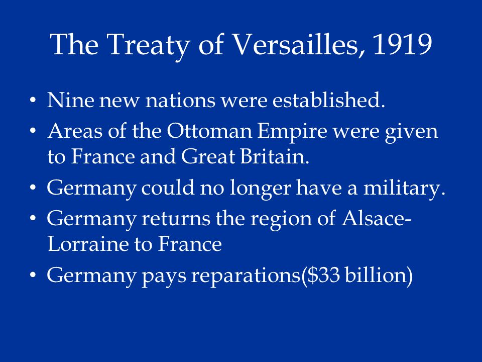 The Treaty of Versailles, 1919 Nine new nations were established. Areas of the Ottoman Empire were given to France and Great Britain. Germany could no