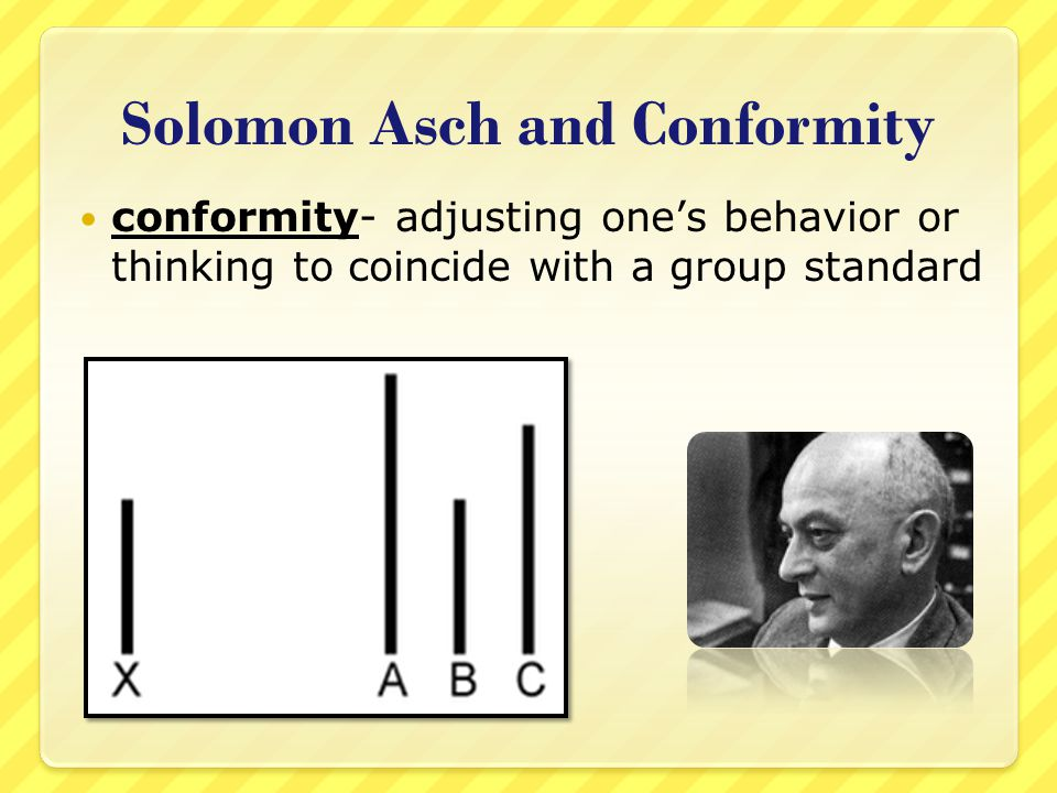 Solomon Asch and Conformity conformity- adjusting one's behavior or thinking to coincide with a group standard