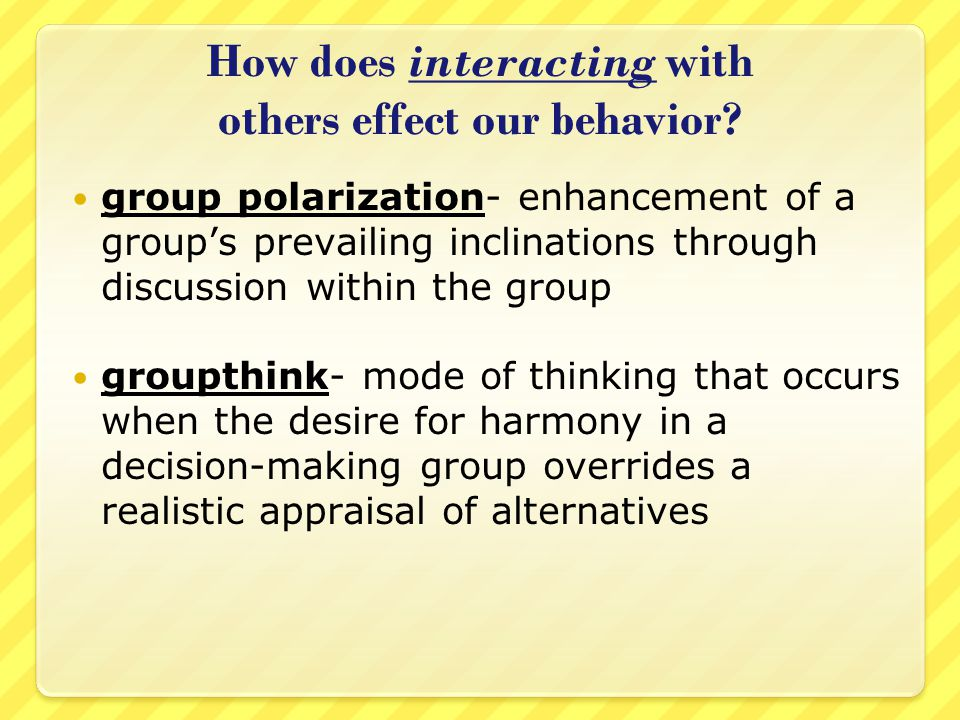 How does interacting with others effect our behavior.