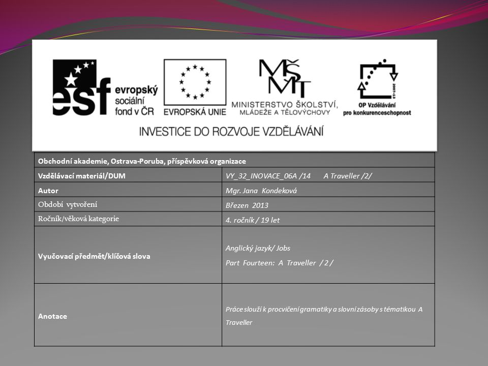 Obchodní akademie, Ostrava-Poruba, příspěvková organizace Vzdělávací materiál/DUMVY_32_INOVACE_06A /14 A Traveller /2/ AutorMgr.