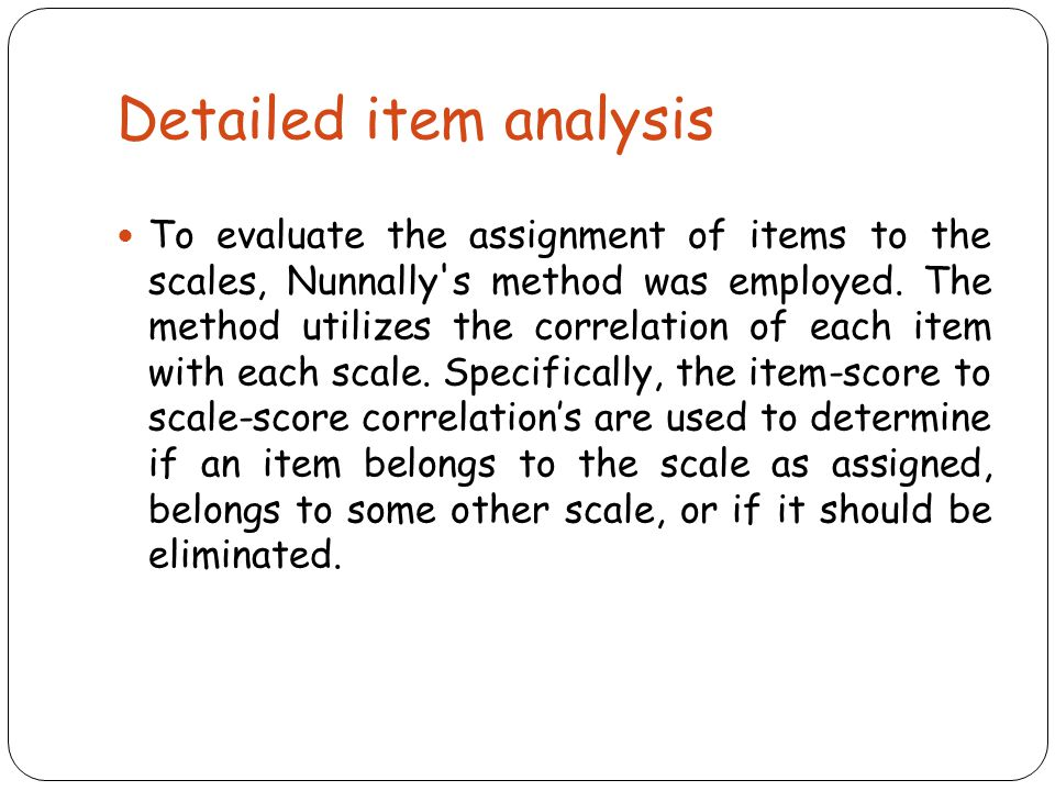 Detailed item analysis To evaluate the assignment of items to the scales, Nunnally's method was employed. The method utilizes the correlation of each
