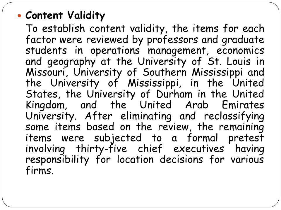 Content Validity To establish content validity, the items for each factor were reviewed by professors and graduate students in operations management,
