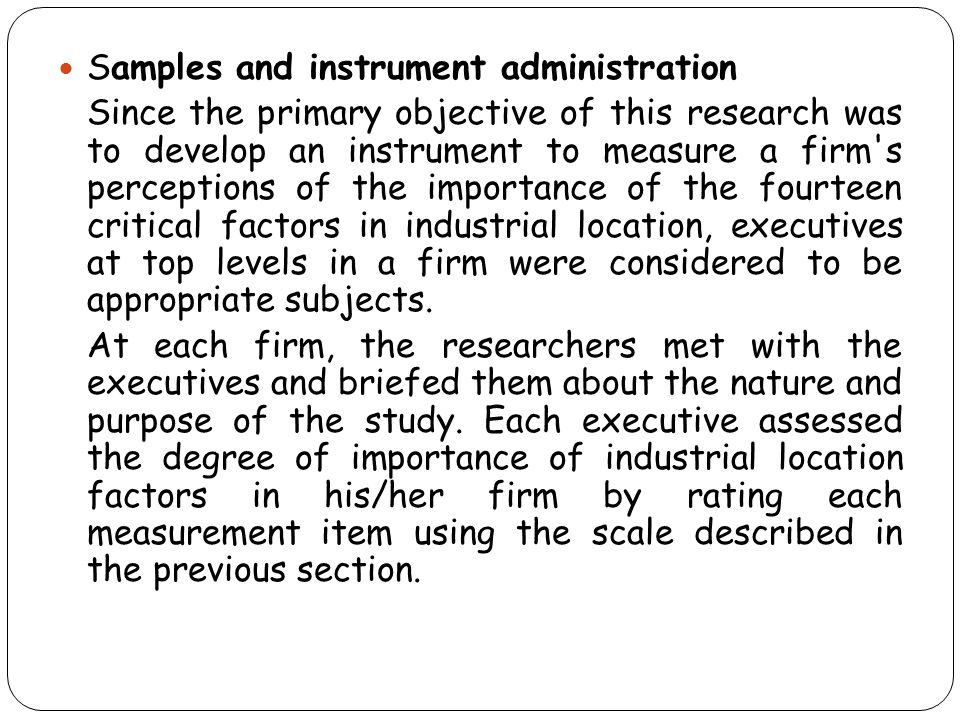 Samples and instrument administration Since the primary objective of this research was to develop an instrument to measure a firm's perceptions of the