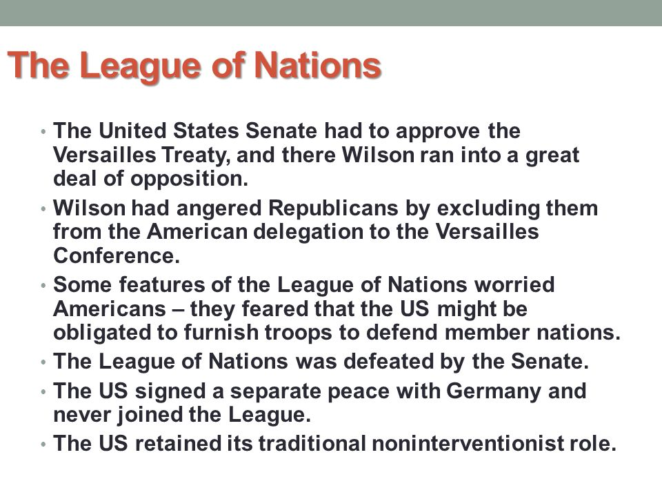 The League of Nations The United States Senate had to approve the Versailles Treaty, and there Wilson ran into a great deal of opposition.