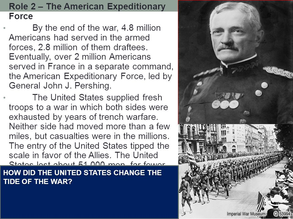 Role 2 – The American Expeditionary Force By the end of the war, 4.8 million Americans had served in the armed forces, 2.8 million of them draftees.