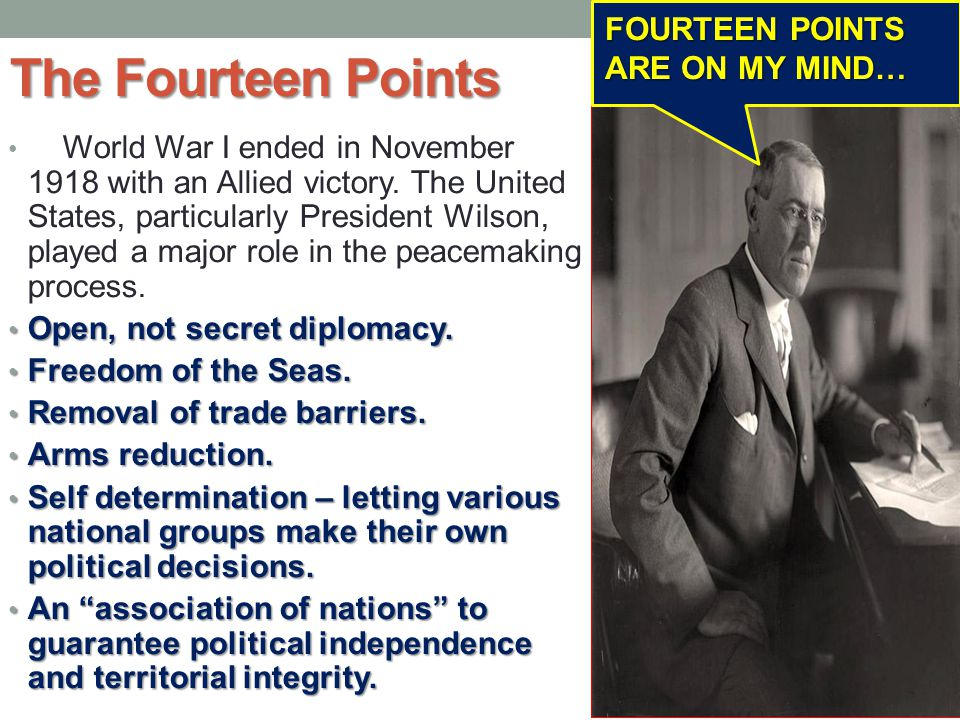 The Fourteen Points World War I ended in November 1918 with an Allied victory.